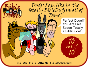 My BibleDudes Quiz Score: 10 our of 10